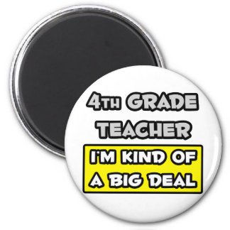 4th Grade Teacher .. I'm Kind of a Big Deal 2 Inch Round Magnet