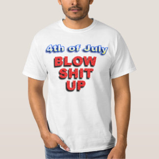 4th of July, BLOW SHIT UP T-Shirt