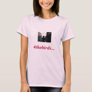 4thebirds... 4theladies T-Shirt