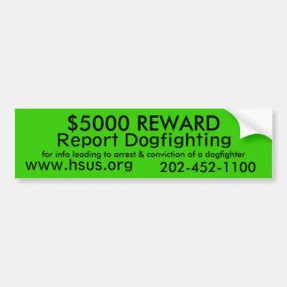 $5000 REWARD, Report Dogfighting, www.hsus.org,... Car Bumper Sticker