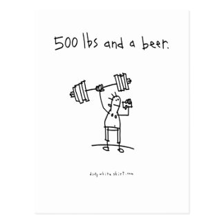 500 lbs and a beer. postcard