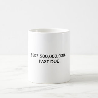 $507,500,000,000+PAST DUE COFFEE MUG