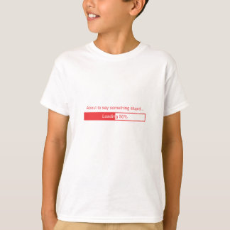 50 About to say something stupid T-Shirt