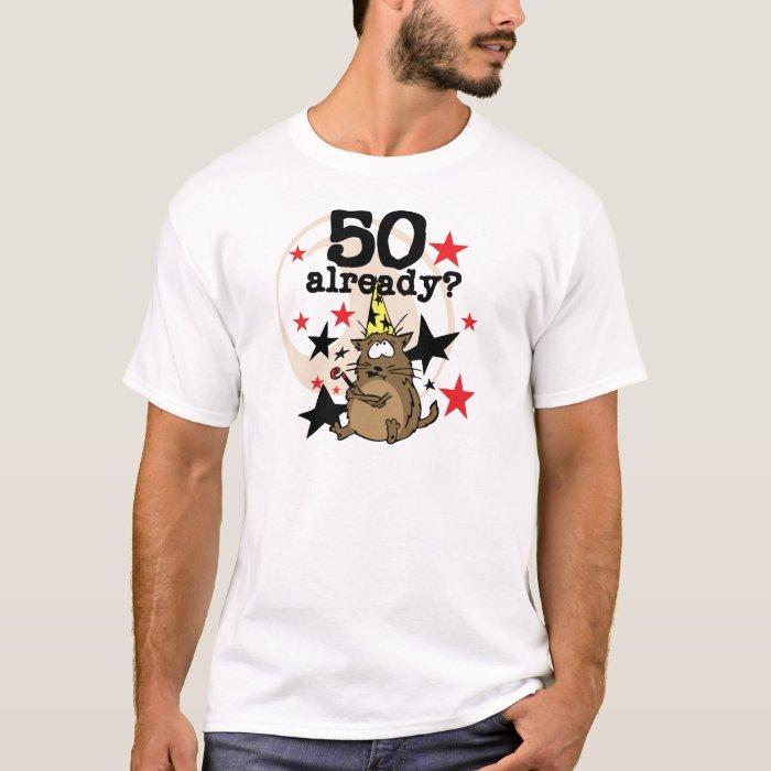 50 Already Birthday T-Shirt
