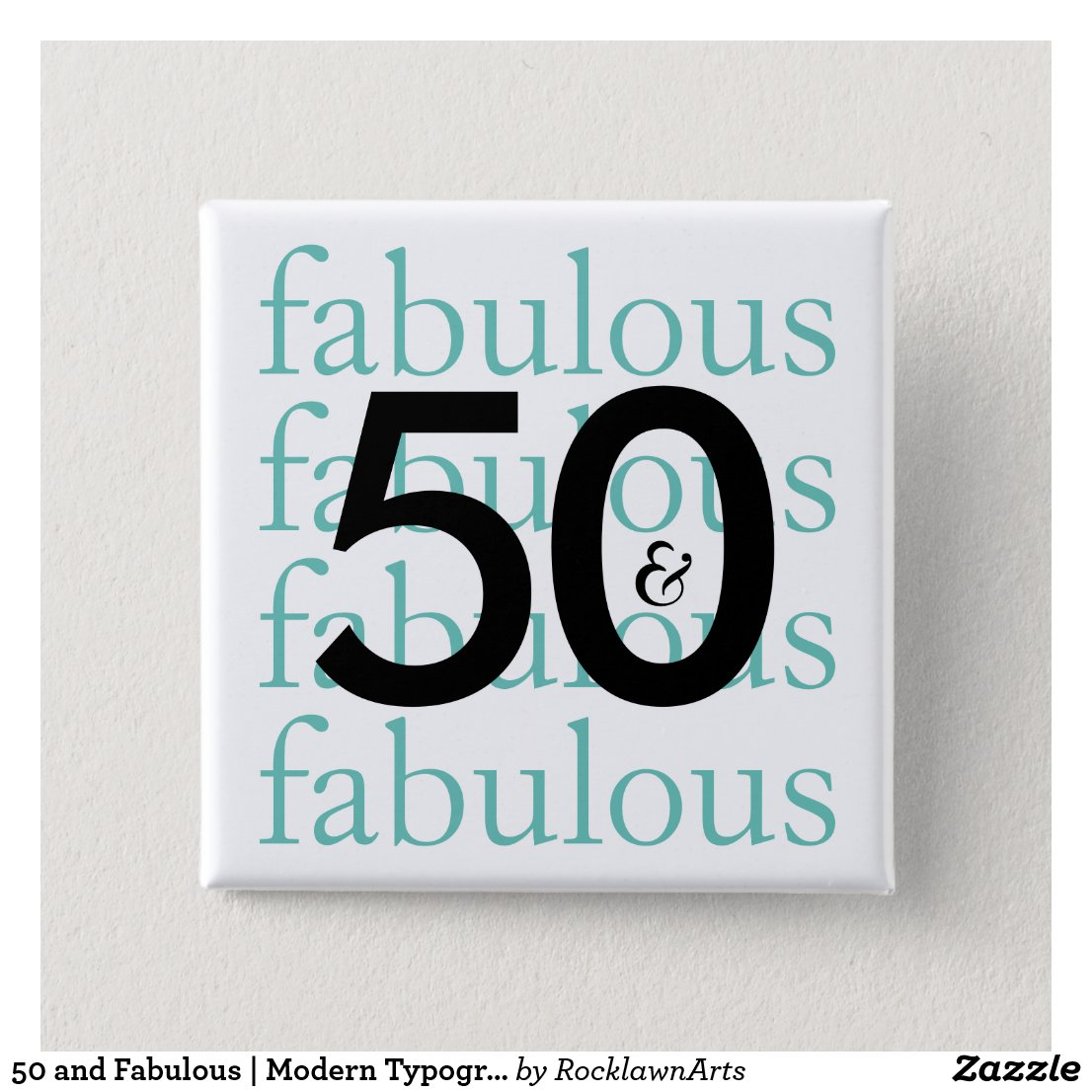 50 and Fabulous | Modern Typography Pinback Button