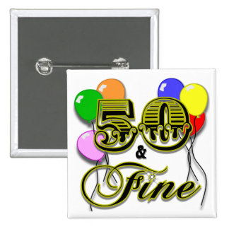 50 and Fine Birthday Gifts and Apparel Buttons