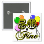 50 and Fine Birthday Gifts and Apparel Pinback Button
