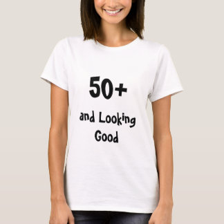 50+ and looking good T-Shirt