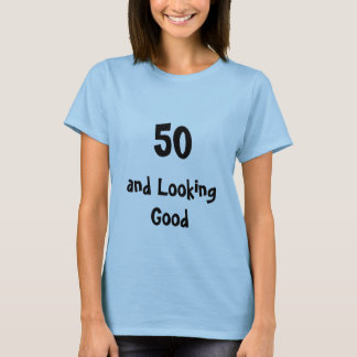 50 and looking good T-Shirt