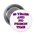 50 and no prison time pinback buttons