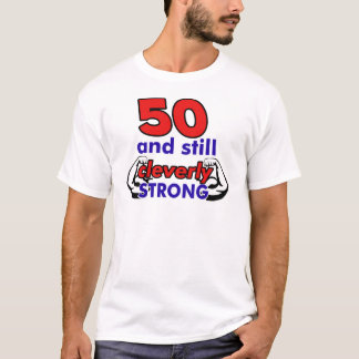 50 and still cleverly strong T-Shirt