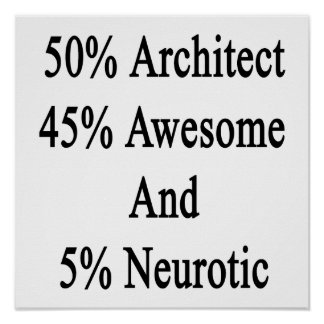 50 Architect 45 Awesome And 5 Neurotic Poster