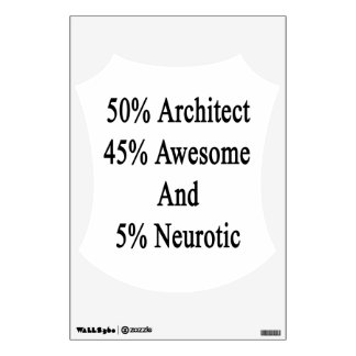 50 Architect 45 Awesome And 5 Neurotic Wall Decal