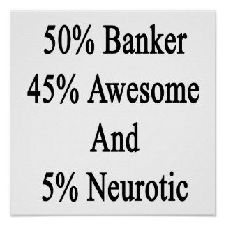 50 Banker 45 Awesome And 5 Neurotic Poster