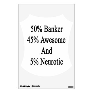 50 Banker 45 Awesome And 5 Neurotic Wall Decal
