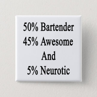 50 Bartender 45 Awesome And 5 Neurotic Pinback Button