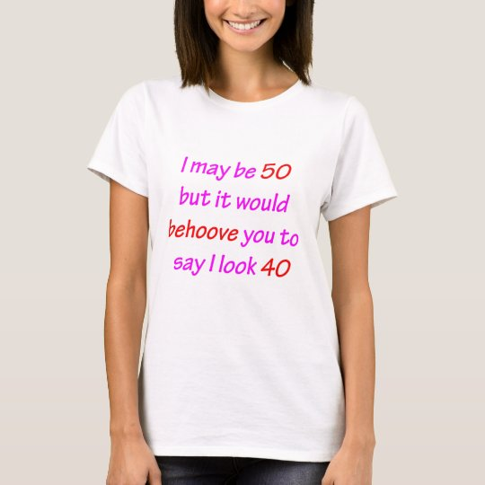 50 Behoove You T-Shirt