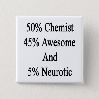 50 Chemist 45 Awesome And 5 Neurotic Button