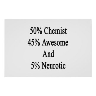 50 Chemist 45 Awesome And 5 Neurotic Poster