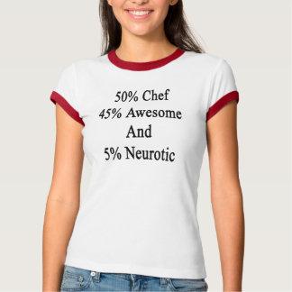 50 cocinero Neurotic.png impresionantes y 5 de 45 Playera