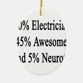 50 Electrician 45 Awesome And 5 Neurotic Ceramic Ornament