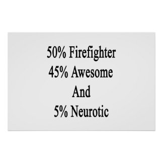 50 Firefighter 45 Awesome And 5 Neurotic Poster