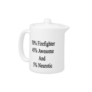50 Firefighter 45 Awesome And 5 Neurotic Teapot
