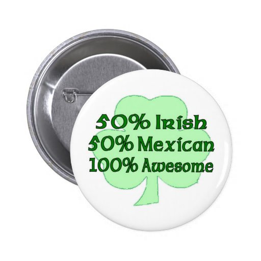 50% Irish 50% Mexican 100% Awesome Pinback Button