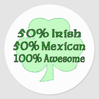 50% Irish 50% Mexican 100% Awesome Classic Round Sticker