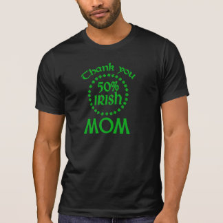 50% Irish - Thanks Mom T-Shirt