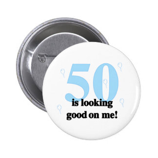 50 is Looking Good on Me Pinback Button