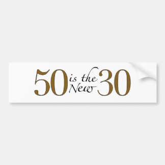 50 Is The New 30 Bumper Sticker