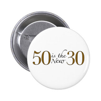 50 Is The New 30 Pinback Button