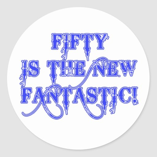 50 is the New Fantastic Products Classic Round Sticker