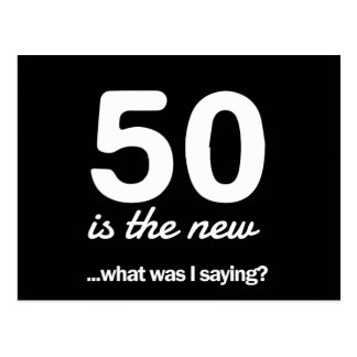 50 Is the New…What Was I Saying? Postcard