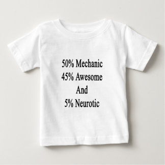 50 Mechanic 45 Awesome And 5 Neurotic. Baby T-Shirt