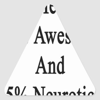 50 Mechanic 45 Awesome And 5 Neurotic. Triangle Sticker