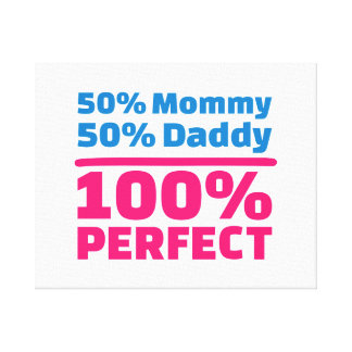 50% Mommy 50% Daddy 100% Perfect Canvas Print