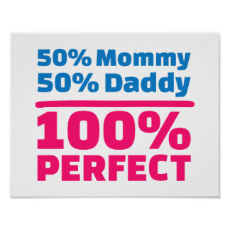 50% Mommy 50% Daddy 100% Perfect Print