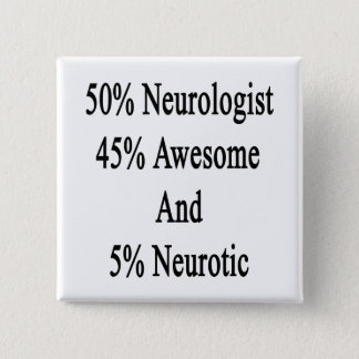 50 Neurologist 45 Awesome And 5 Neurotic Button