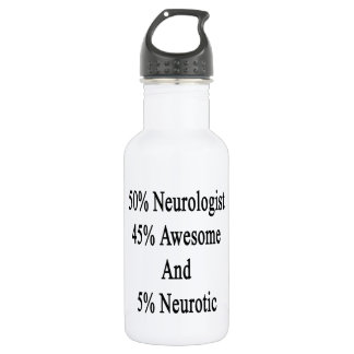 50 Neurologist 45 Awesome And 5 Neurotic Water Bottle