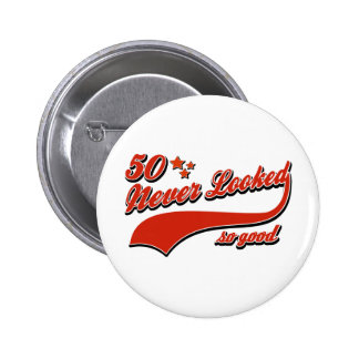 50 never looked so good pinback button