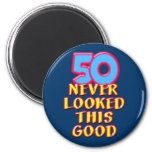 50 Never Looked this Good Magnet