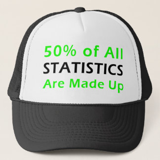 50% of Statistics are Made Up Trucker Hat