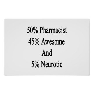 50 Pharmacist 45 Awesome And 5 Neurotic Poster