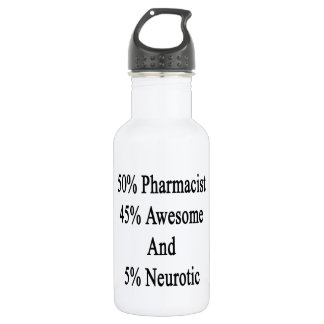 50 Pharmacist 45 Awesome And 5 Neurotic Stainless Steel Water Bottle