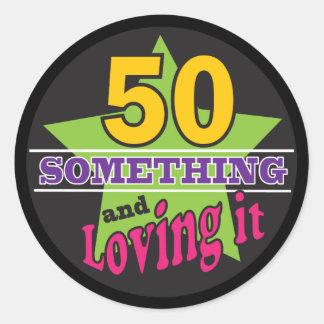 50 Something and Still Loving it Birthday Classic Round Sticker