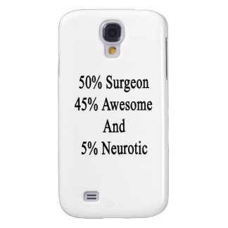 50 Surgeon 45 Awesome And 5 Neurotic Samsung S4 Case