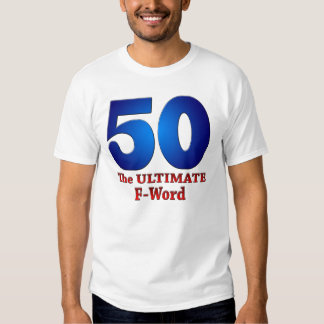 50: The ULTIMATE F-Word Tshirt
