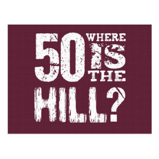 50 Where Is The Hill Funny 50th Birthday BU01 Postcard